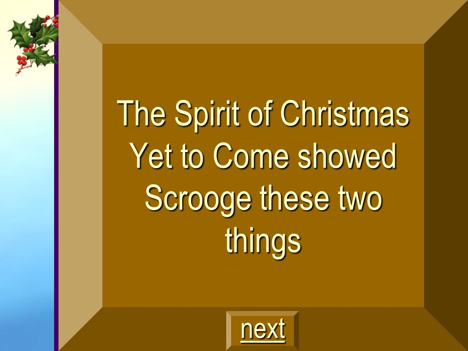 The Spirit of Christmas Yet to Come showed Scrooge these two things