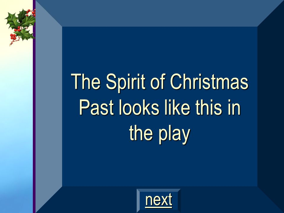 The Spirit of Christmas Past looks like this in the play
