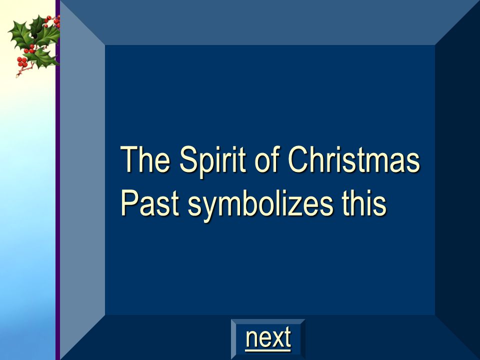 The Spirit of Christmas Past symbolizes this