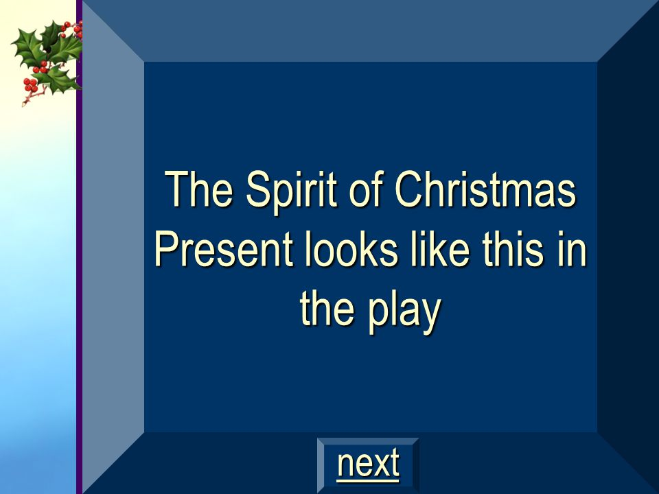 The Spirit of Christmas Present looks like this in the play