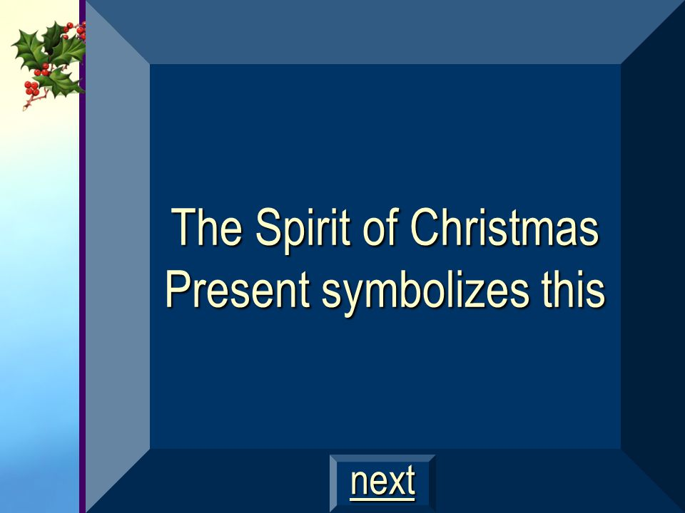 The Spirit of Christmas Present symbolizes this