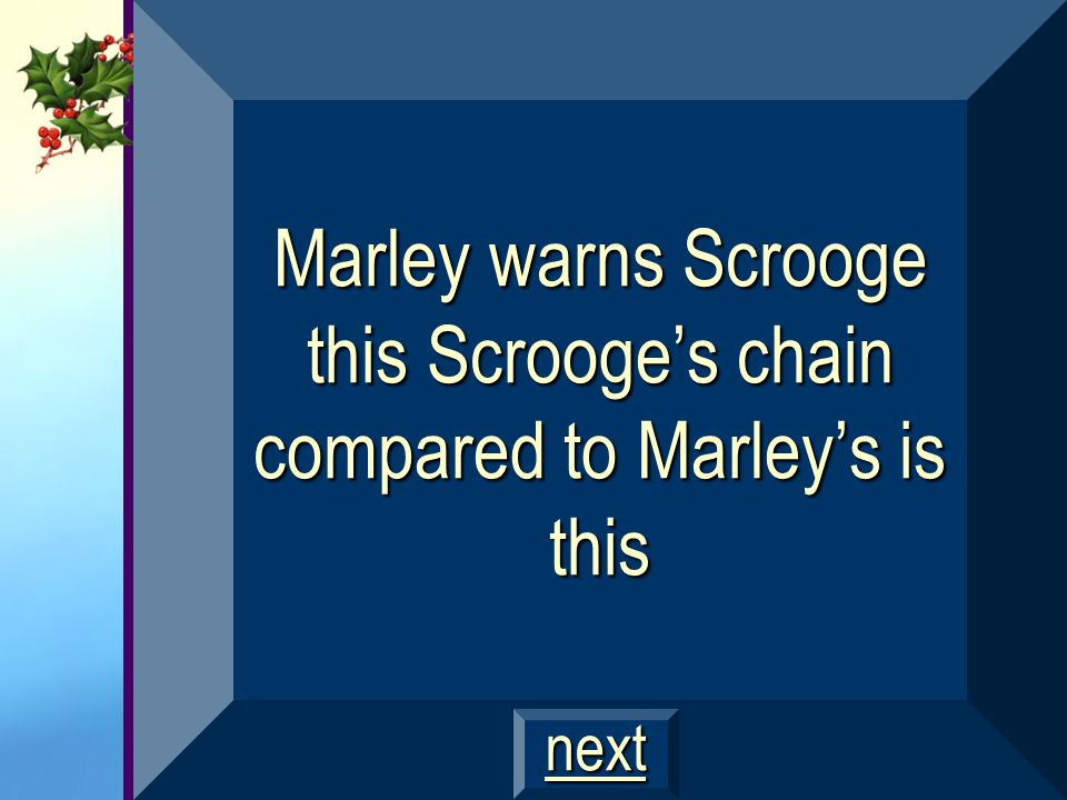 Marley warns Scrooge this Scrooge's chain compared to Marley's is this
