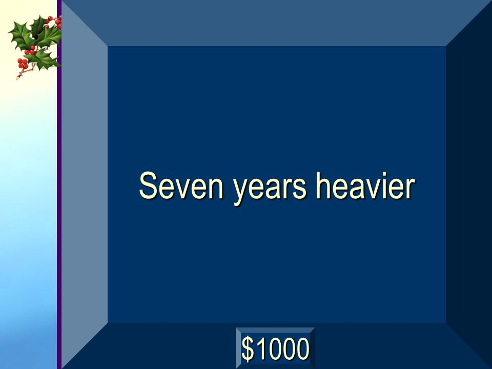 Seven years heavier $1000