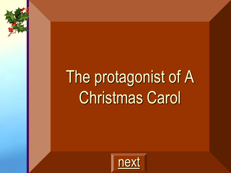 The protagonist of A Christmas Carol