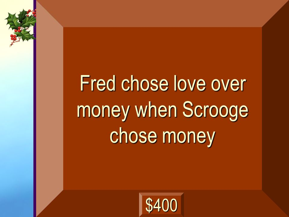 Fred chose love over money when Scrooge chose money