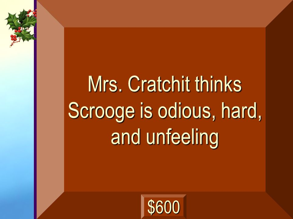 Mrs. Cratchit thinks Scrooge is odious, hard, and unfeeling