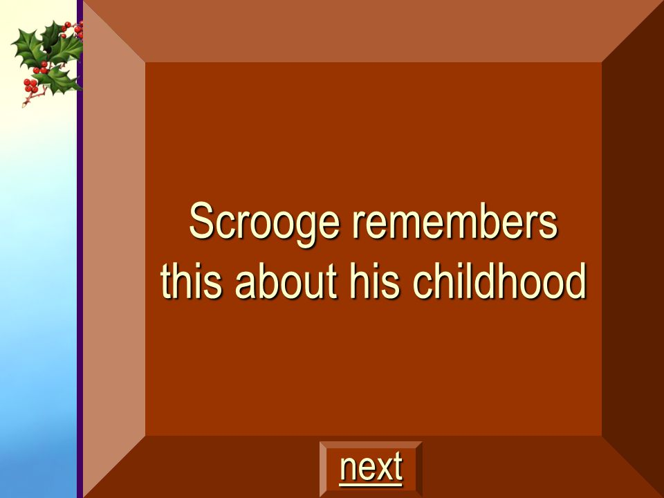 Scrooge remembers this about his childhood