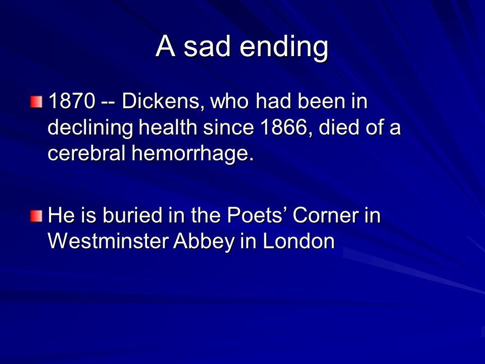 A sad ending 1870 -- Dickens, who had been in declining health since 1866, died of a cerebral hemorrhage.