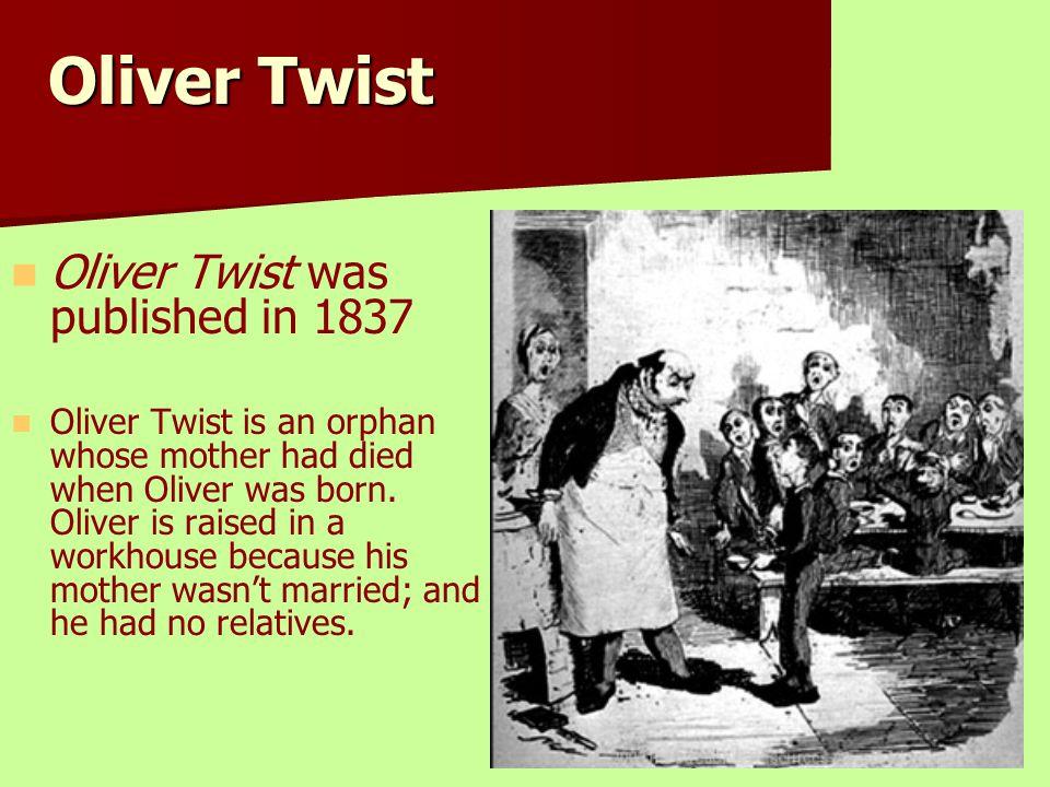 Oliver Twist Oliver Twist was published in 1837