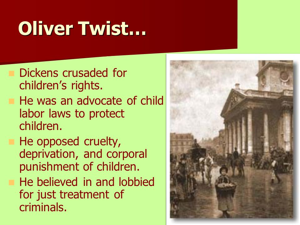 Oliver Twist… Dickens crusaded for children's rights.