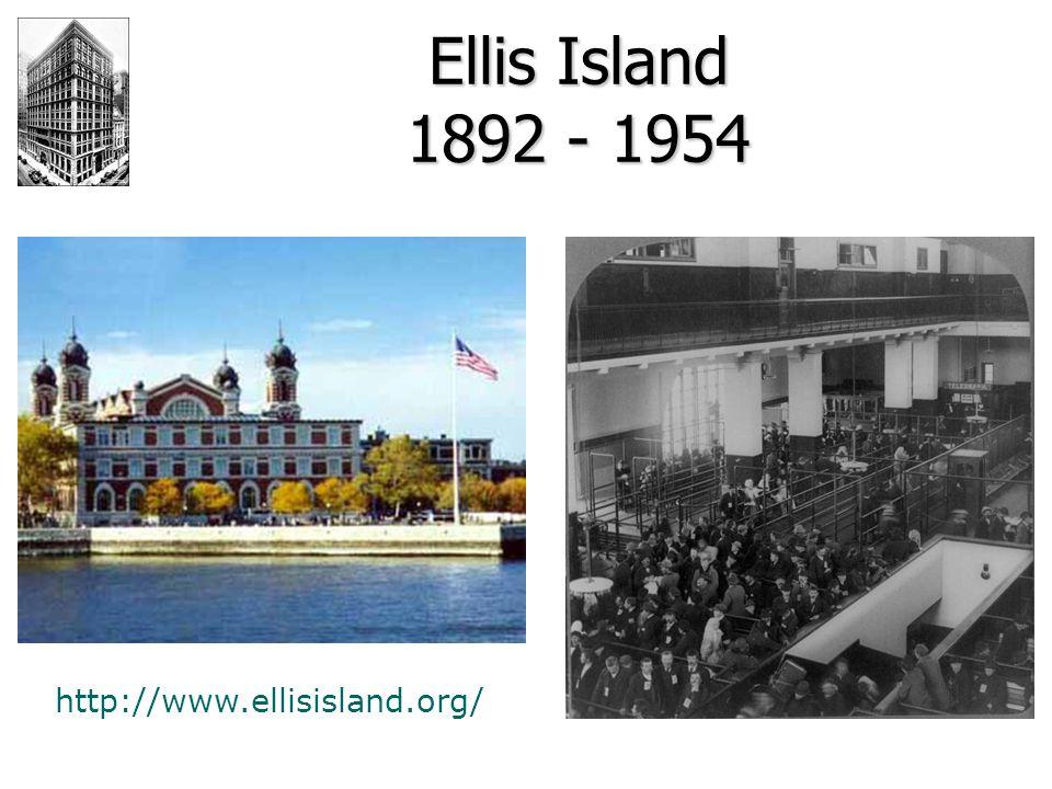 Ellis Island 1892 - 1954 http://www.ellisisland.org/