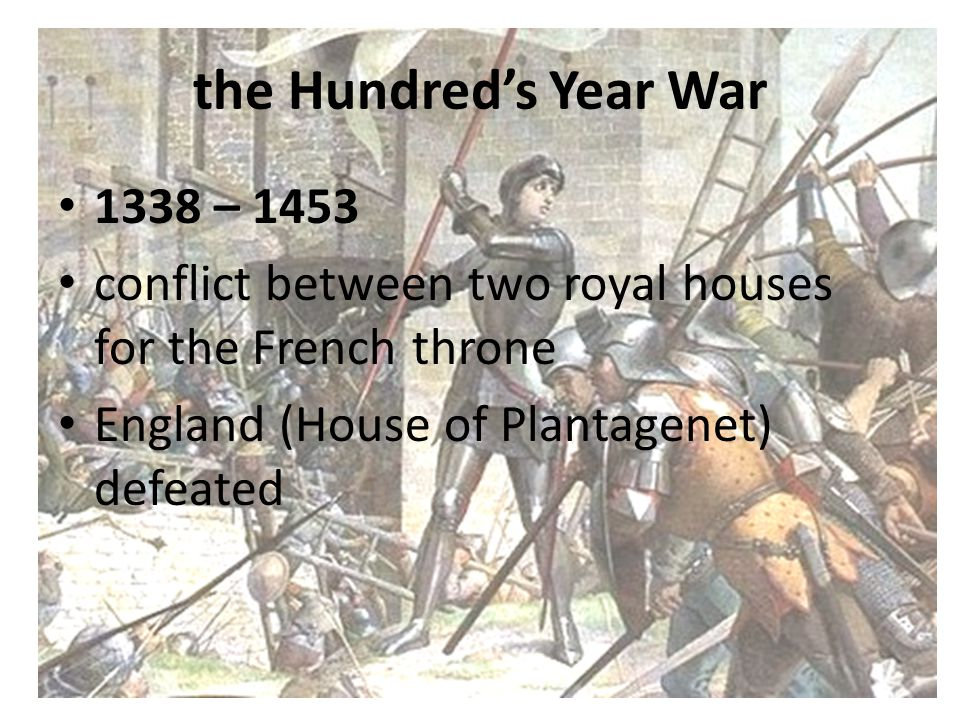 the Hundred's Year War 1338 – 1453