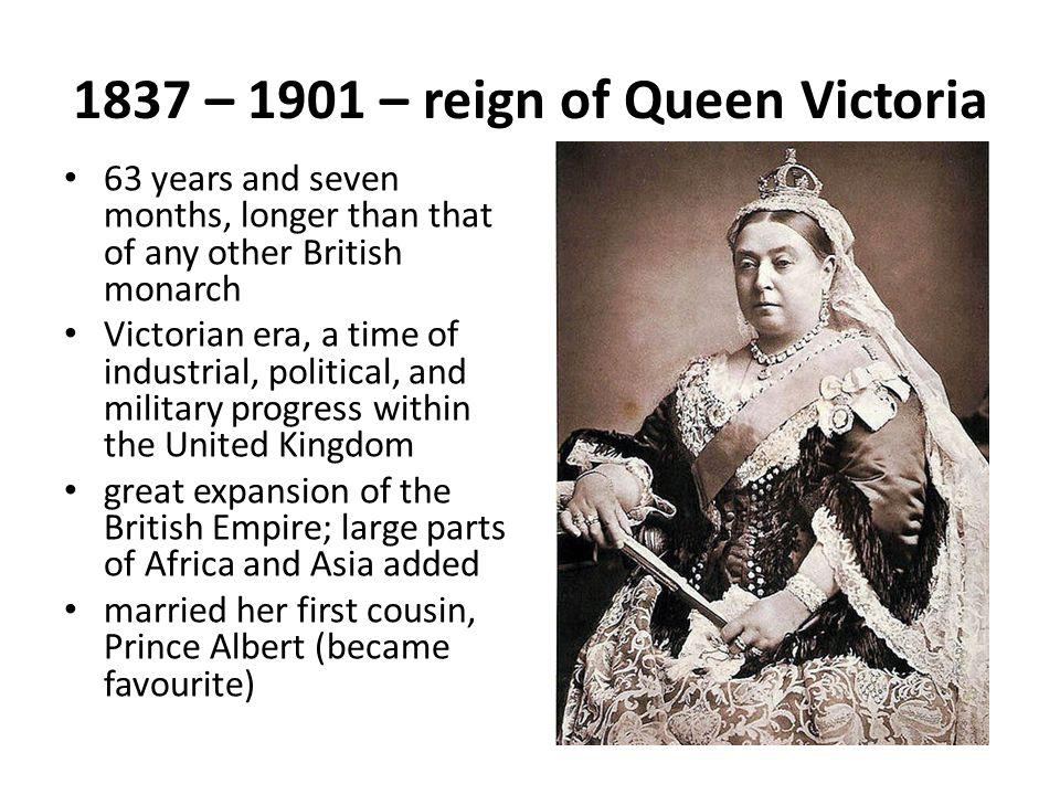 1837 – 1901 – reign of Queen Victoria