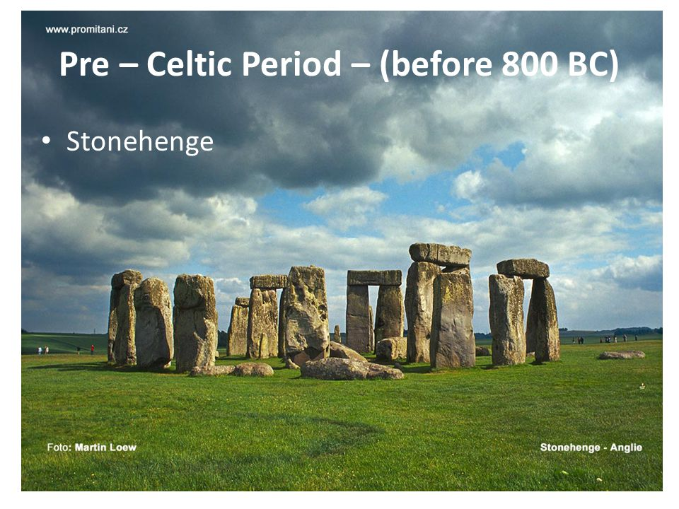Pre – Celtic Period – (before 800 BC)