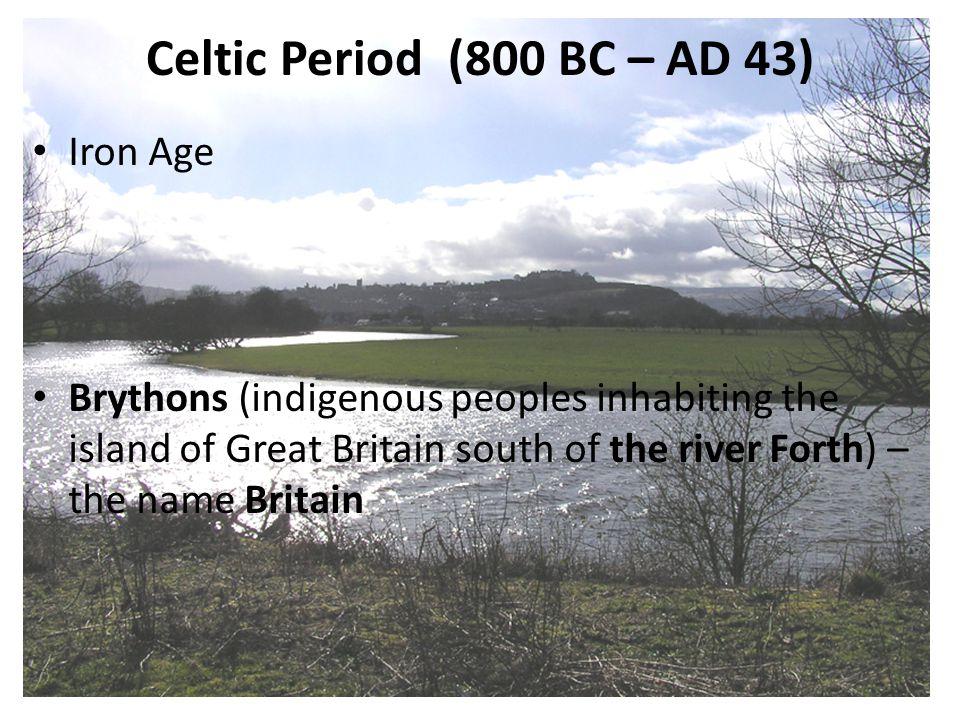 Celtic Period (800 BC – AD 43) Iron Age