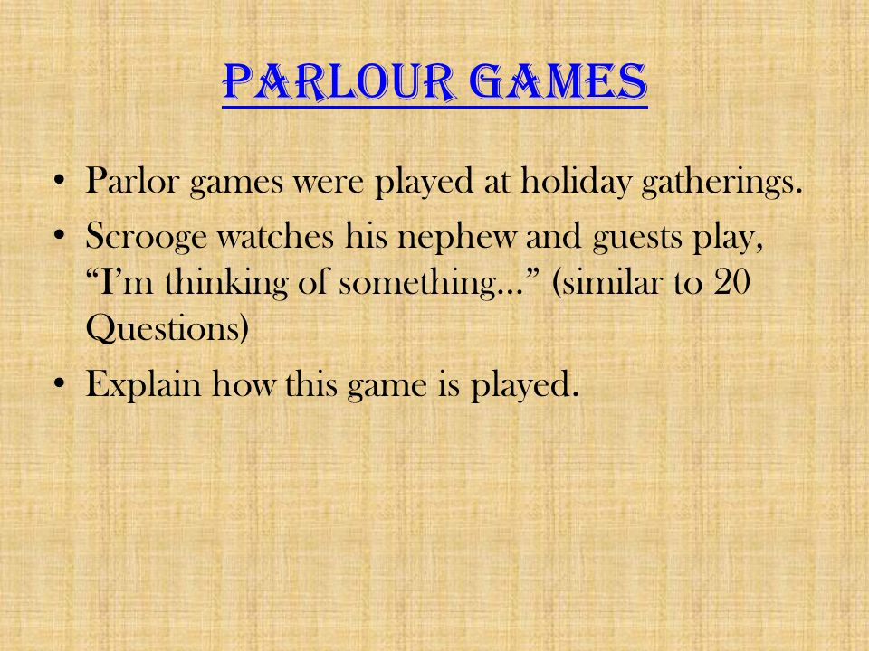 Parlour Games Parlor games were played at holiday gatherings.