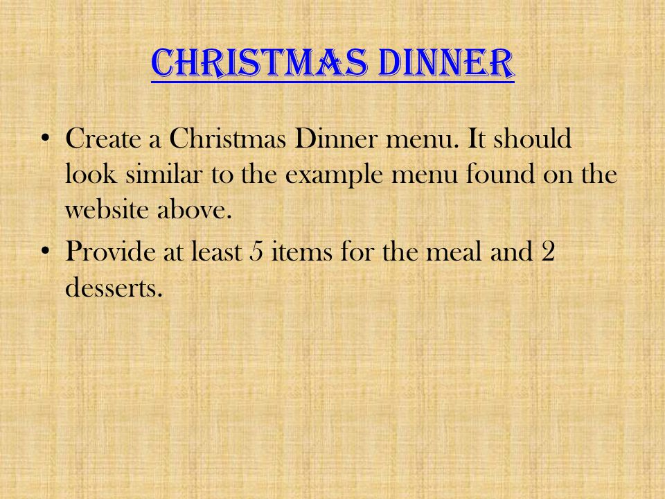 Christmas Dinner Create a Christmas Dinner menu. It should look similar to the example menu found on the website above.