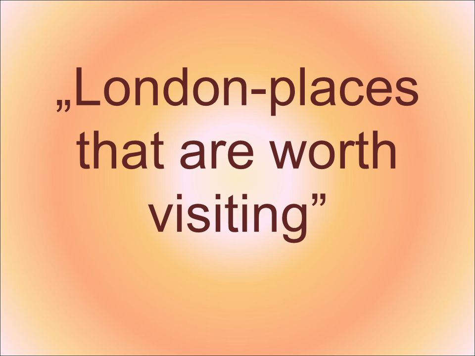 """London-places that are worth visiting"