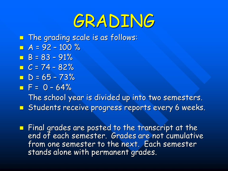 GRADING The grading scale is as follows: A = 92 – 100 % B = 83 – 91%