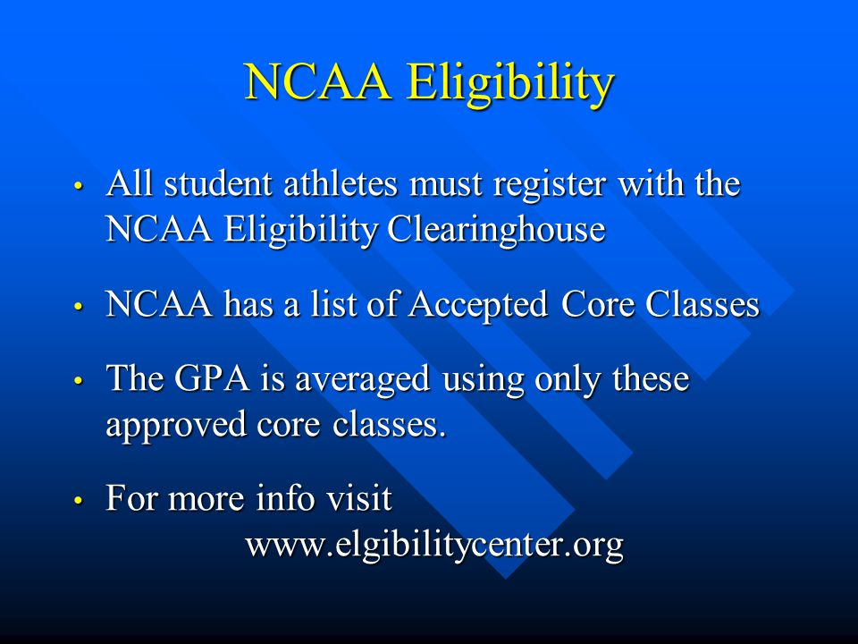 NCAA Eligibility All student athletes must register with the NCAA Eligibility Clearinghouse. NCAA has a list of Accepted Core Classes.