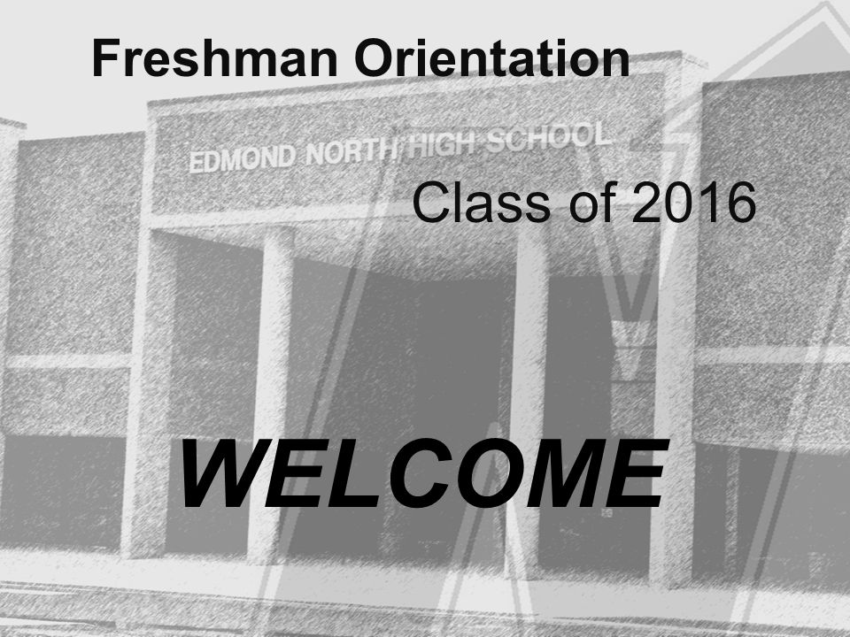Freshman Orientation Class of 2016 WELCOME