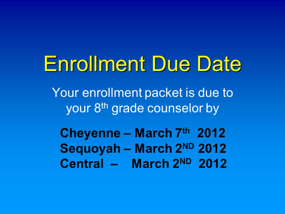 Your enrollment packet is due to your 8th grade counselor by