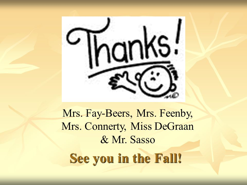 See you in the Fall! Mrs. Fay-Beers, Mrs. Feenby,
