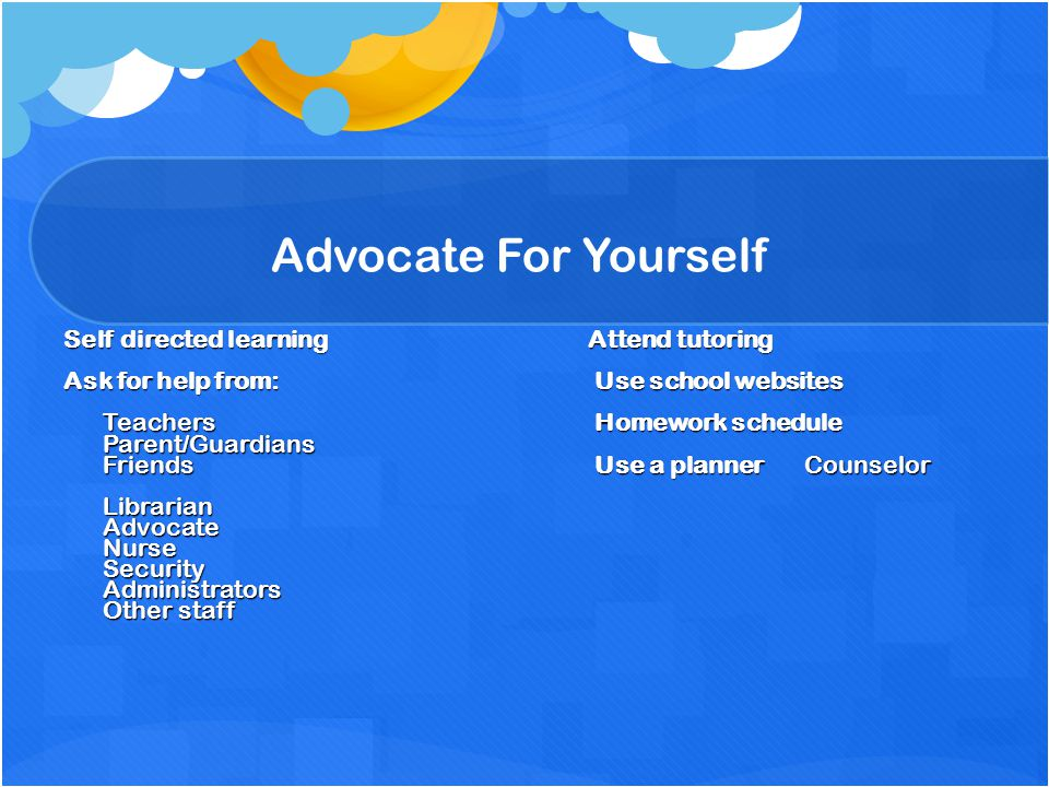 Advocate For Yourself Self directed learning Attend tutoring