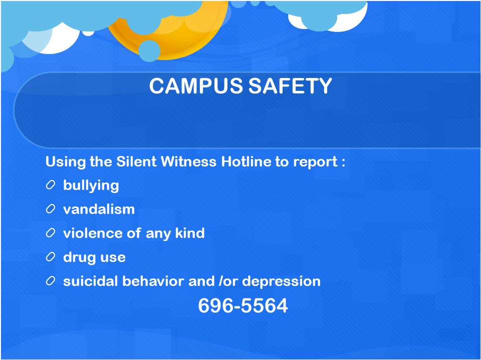 CAMPUS SAFETY 696-5564 Using the Silent Witness Hotline to report :