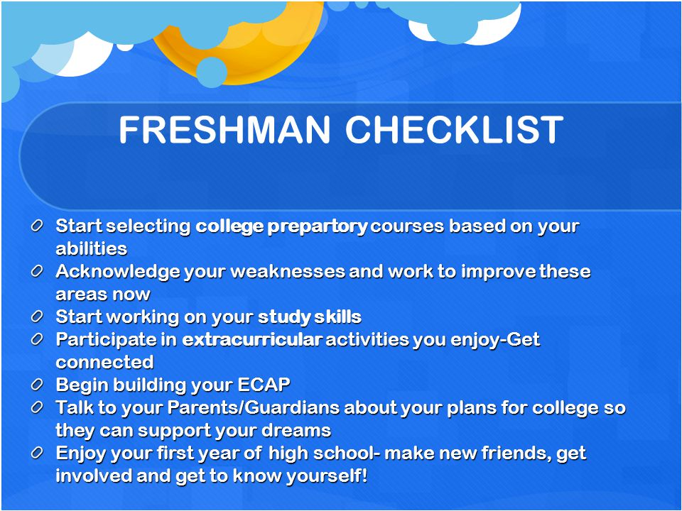FRESHMAN CHECKLIST Start selecting college prepartory courses based on your abilities.