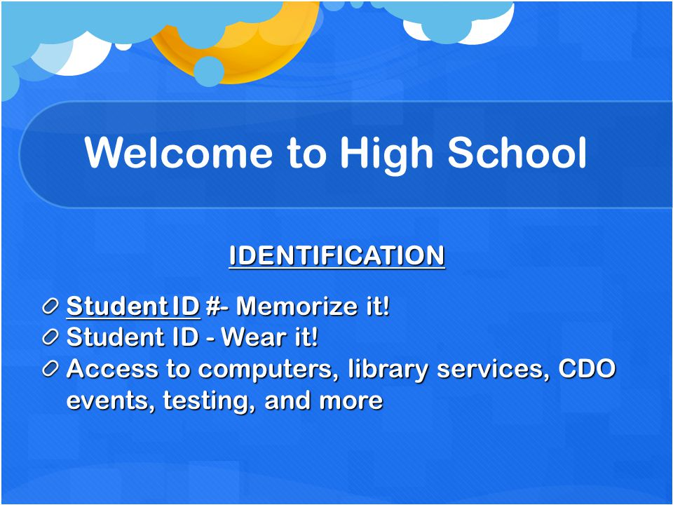 Welcome to High School IDENTIFICATION Student ID #- Memorize it!