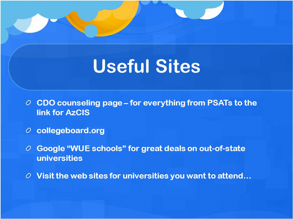 Useful Sites CDO counseling page – for everything from PSATs to the link for AzCIS. collegeboard.org.