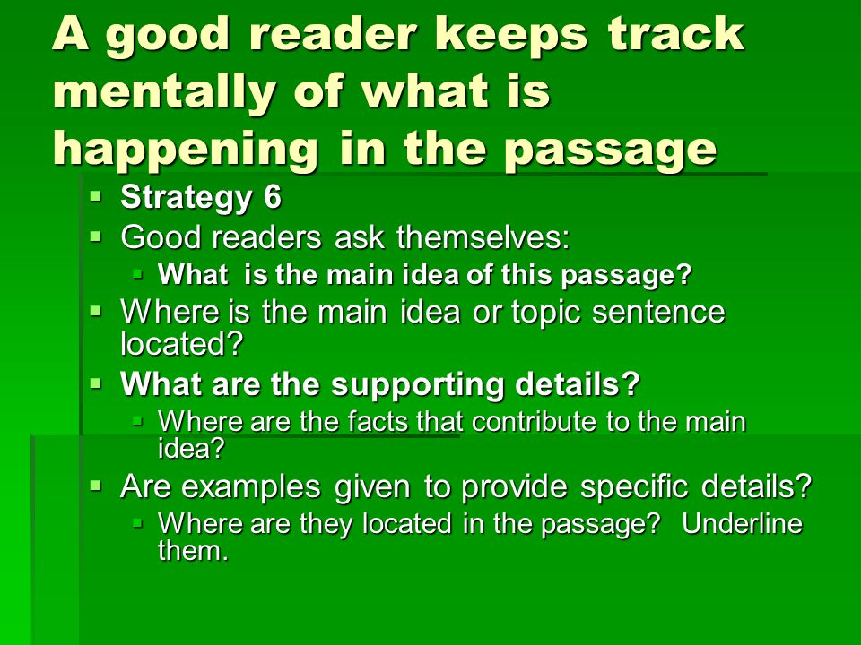 A good reader keeps track mentally of what is happening in the passage