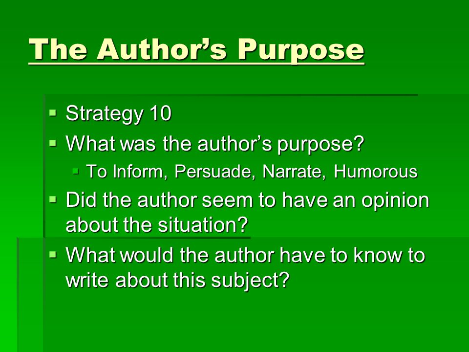 The Author's Purpose Strategy 10 What was the author's purpose