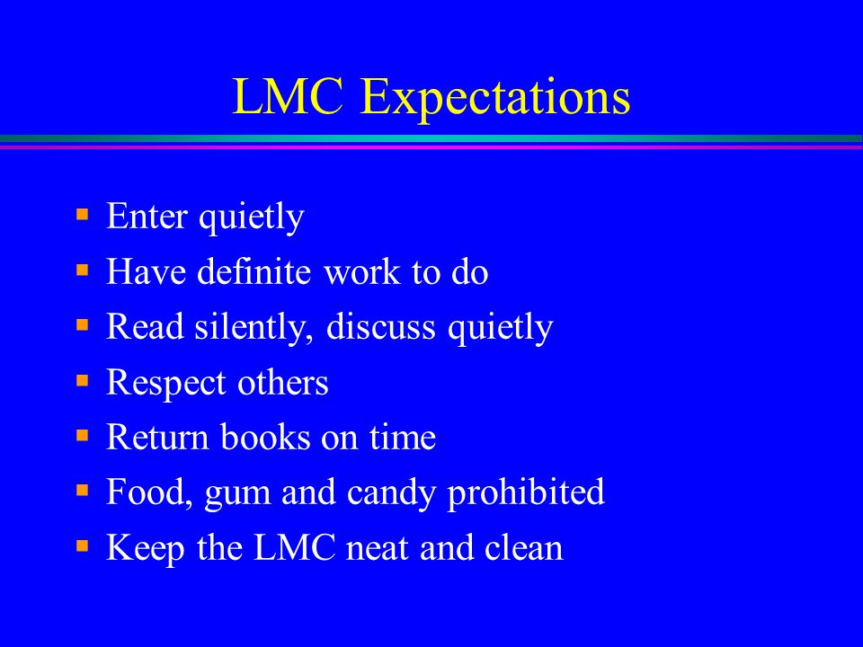LMC Expectations Enter quietly Have definite work to do