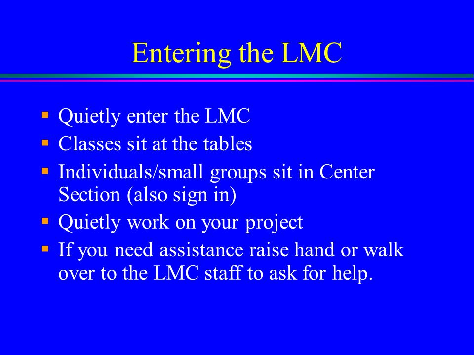 Entering the LMC Quietly enter the LMC Classes sit at the tables