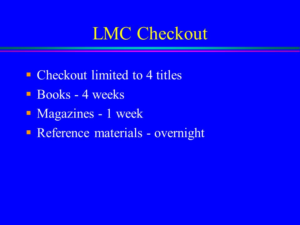 LMC Checkout Checkout limited to 4 titles Books - 4 weeks