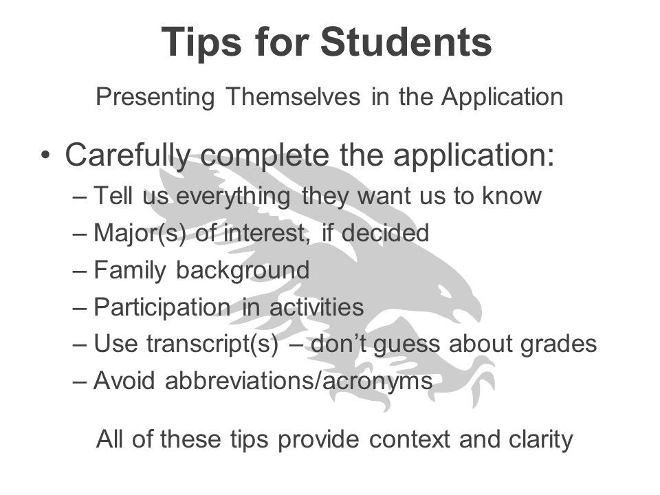 Tips for Students Carefully complete the application: