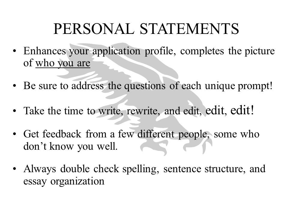 PERSONAL STATEMENTS Enhances your application profile, completes the picture of who you are. Be sure to address the questions of each unique prompt!