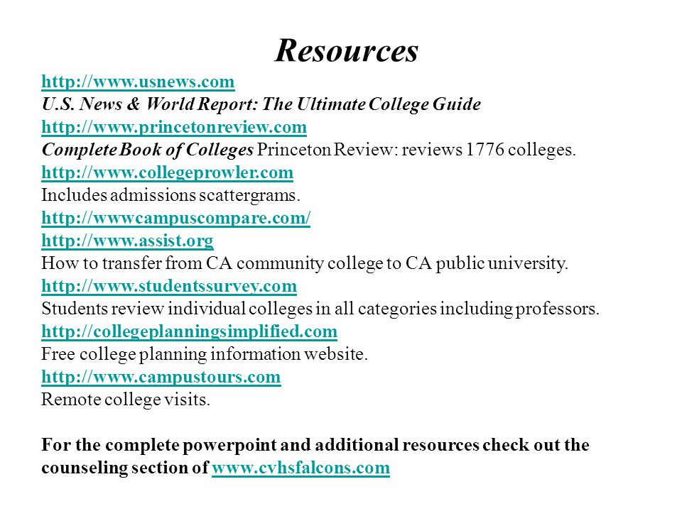 Resources http://www.usnews.com U.S. News & World Report: The Ultimate College Guide.