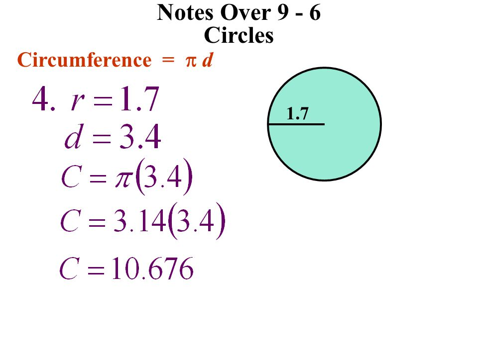 Notes Over 9 - 6 Circles Circumference = p d 1.7