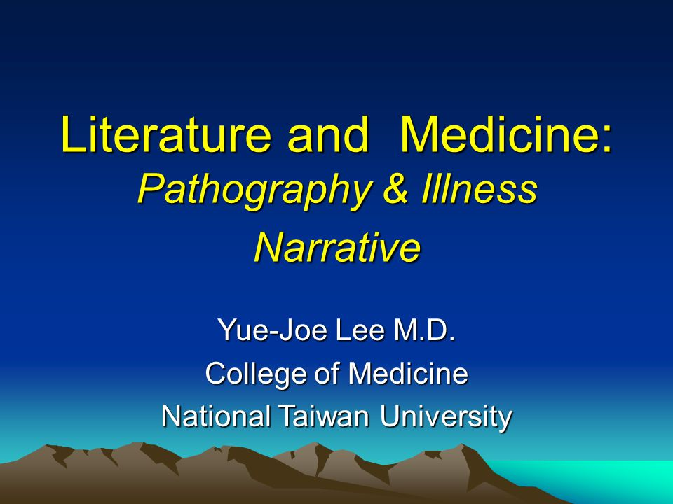 Literature and Medicine: Pathography & Illness Narrative