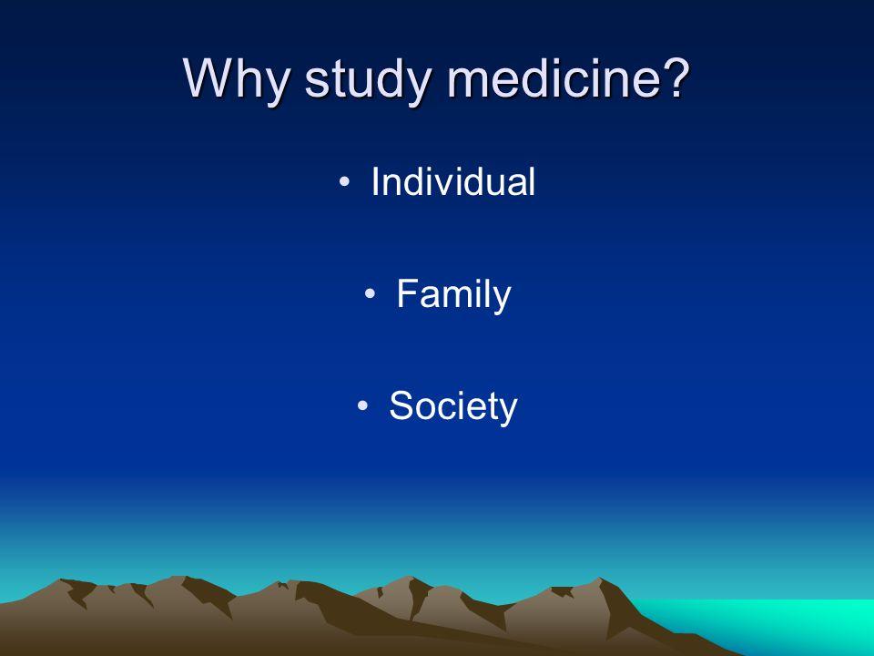 Why study medicine Individual Family Society