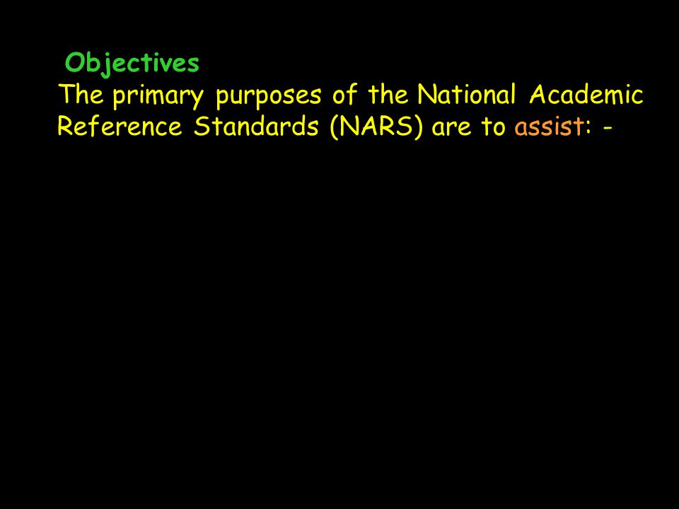 Objectives The primary purposes of the National Academic Reference Standards (NARS) are to assist: -