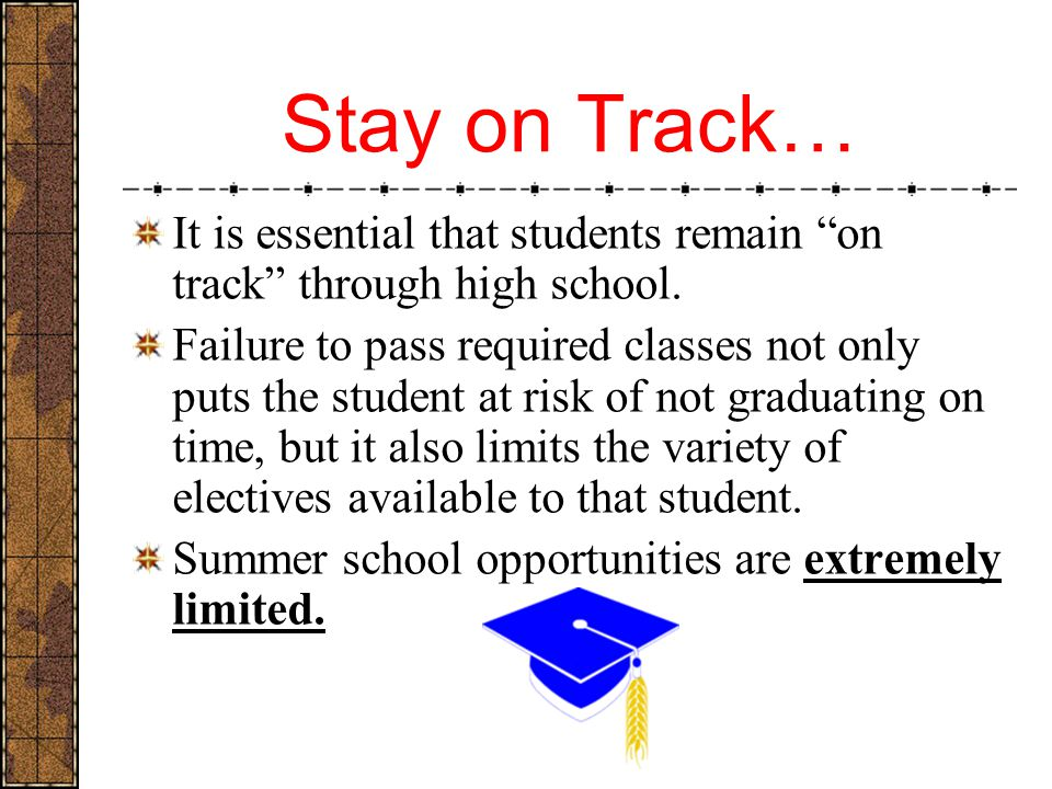 Stay on Track… It is essential that students remain on track through high school.