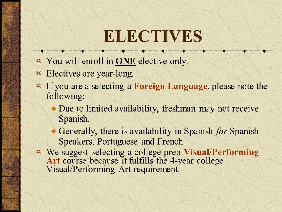 ELECTIVES You will enroll in ONE elective only.
