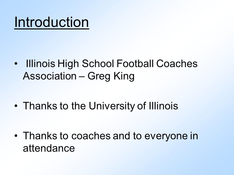 Introduction Illinois High School Football Coaches Association – Greg King. Thanks to the University of Illinois.