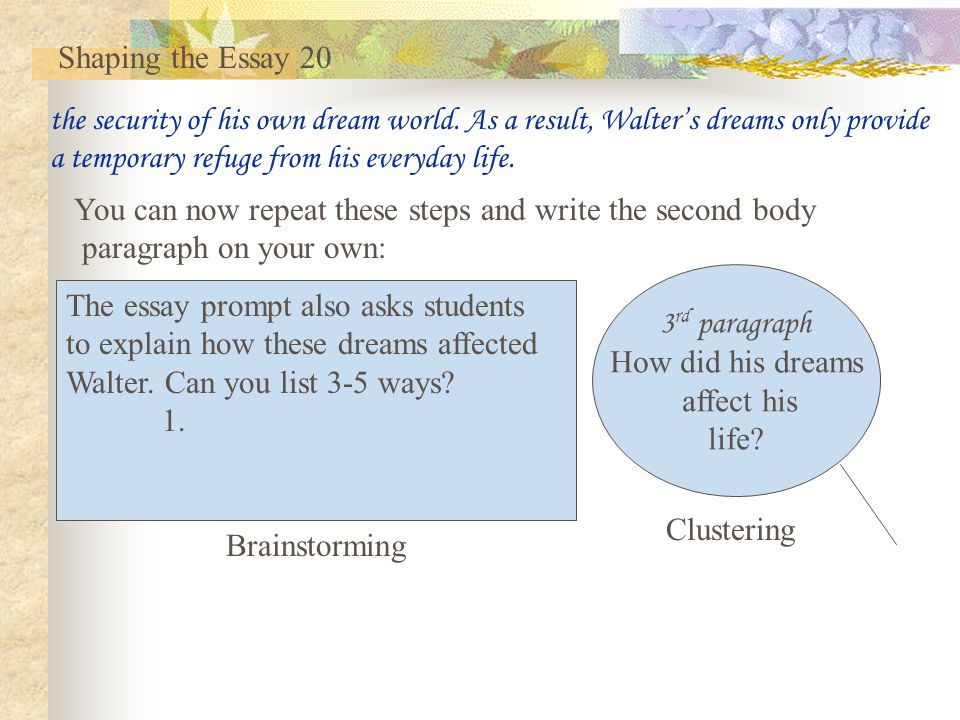 Shaping the Essay 20 the security of his own dream world. As a result, Walter's dreams only provide.
