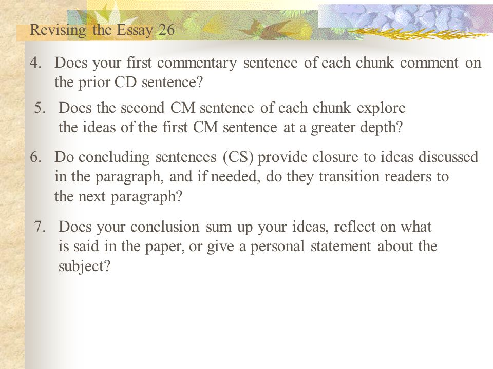 Revising the Essay 26 Does your first commentary sentence of each chunk comment on. the prior CD sentence