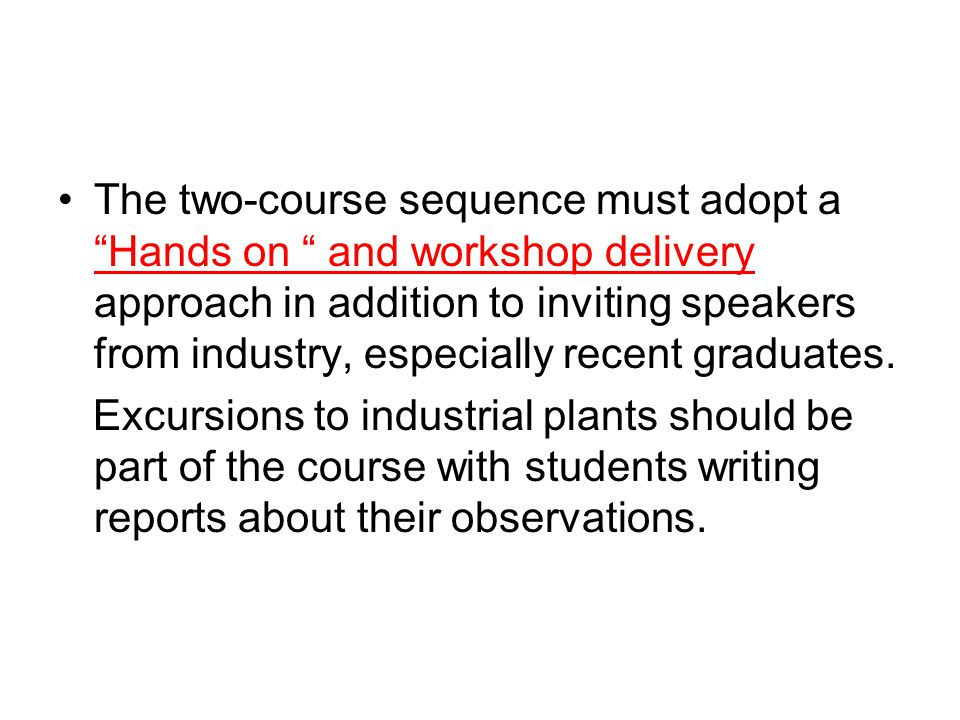 The two-course sequence must adopt a Hands on and workshop delivery approach in addition to inviting speakers from industry, especially recent graduates.